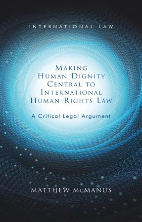 Making Human Dignity Central to International Human Rights Law PDF