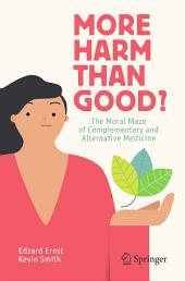 More Harm than Good?: The Moral Maze of Complementary and Alternative Medicine