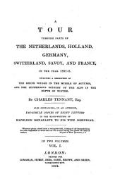 A Tour Through Parts of the Netherlands, Holland, Germany, Switzerland, Savoy, and France, in the Year 1821-2. ... Also Containing ... Fac-simile Copies of Eight Letters ... of Napoleon Bonaparte to His Wife Josephine: Volume 1