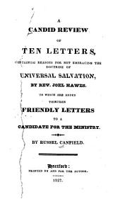 A Candid Review of Ten Letters Containing Reasons for Not Embracing the Doctrine of Universal Salvation by Rev. Joel Hawes: To which are Added Thirteen Friendly Letters to a Candidate for the Ministry