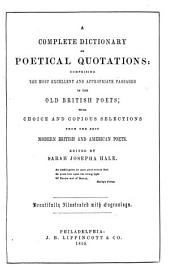 A complete dictionary of poetical quotations: comprising the most excellent and appropriate passages in the old British poets
