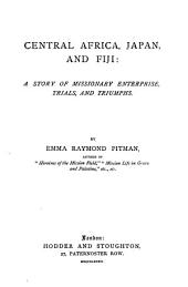 Central Africa, Japan, and Fiji: A Story of Missionary Enterprise, Trials and Triumphs