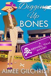 Digging Up Bones: A Birdwell, Texas Mystery