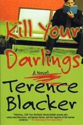 Kill Your Darlings: A Novel
