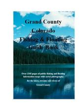 Grand County Colorado Fishing & Floating Guide Book: Complete fishing and floating information for Grand County Colorado
