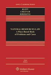 Natural Resources Law: A Place-Based Book of Problems and Cases, Edition 3