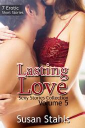 Lasting Love (Sexy Stories Collection Volume 5): 7 Erotic Short Stories