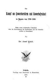 Der Kampf um Gewerbereform und Gewerbefreiheit in Bayern von 1799-1868: Nebst einem einleitenden Ueberblick über die Entwickelung des Zunftwesens und der Gewerbefreiheit in Deutschland ...
