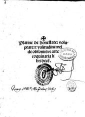 Platine De honestate: voluptate: & valitudine: vel De obsoniis: & arte coquinaria libri decem