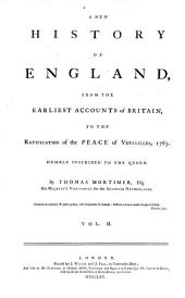 A New History of England: From the Earliest Accounts of Britain to the Ratification of the Peace of Versailles, 1763