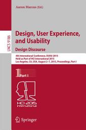 Design, User Experience, and Usability: Design Discourse: 4th International Conference, DUXU 2015, Held as Part of HCI International 2015, Los Angeles, CA, USA, August 2-7, 2015, Proceedings, Part 1