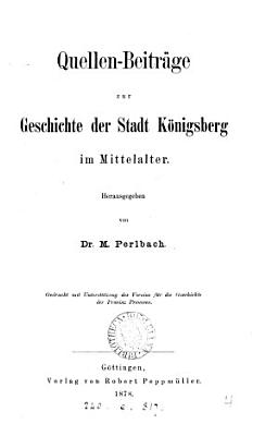 Quellen Beitr  ge zur Geschichte der Stadt K  nigsberg im Mittelalter  herausg  von M  Perlbach PDF