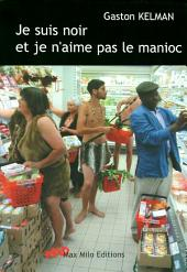 Je suis noir et je n'aime pas le manioc: Essais - documents