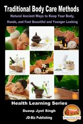 Traditional Body Care Methods: Natural Ancient Ways to Keep Your Body, Hands, and Feet Beautiful and Younger Looking