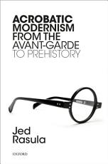 Acrobatic Modernism from the Avant Garde to Prehistory PDF