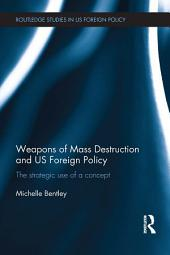 Weapons of Mass Destruction and US Foreign Policy: The strategic use of a concept