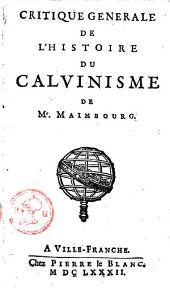 Critique generale de l'Histoire du calvinisme de Mr. Maimbourg