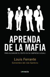 Aprenda de la mafia: Para alcanzar el éxito en su empresa (legal)