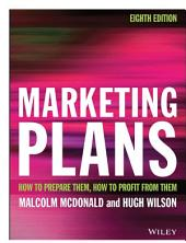 Marketing Plans: How to prepare them, how to profit from them, Edition 8