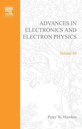 Advances in Electronics and Electron Physics: Volume 60