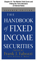 The Handbook of Fixed Income Securities  Chapter 41   The Market Yield Curve and Fitting the Term Structure of Interest Rates PDF