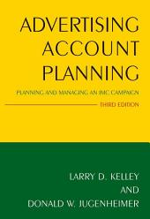 Advertising Account Planning: Planning and Managing an IMC Campaign, Edition 3