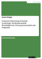 Examensvorbereitung Semantik. Lexikologie, Merkmalsemantik, Wortfeldtheorie, Prototypensemantik und Pragmatik