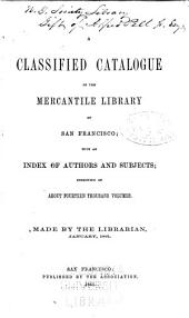 A Classified Catalogue of the Mercantile Library of San Francisco
