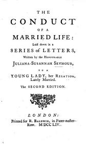 The Conduct of a Married Life: Laid Down in a Series of Letters ... Second Edition