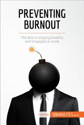 Preventing Burnout: The key to staying healthy and engaged at work