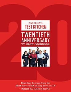 The America's Test Kitchen Twentieth Anniversary TV Show Cookbook