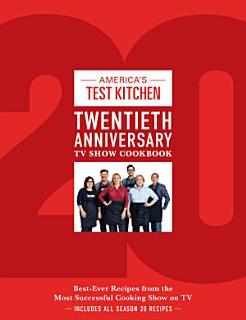 The America s Test Kitchen Twentieth Anniversary TV Show Cookbook Book