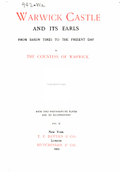Warwick Castle and Its Earls: From Saxon Times to the Present Day, Volume 2