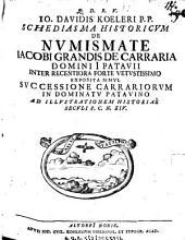 Jo. David Koeleri Schediasma historicum de numismate Iacobi Grandis de Carraria, domini Patavii, inter recentiora forte vetustissimo