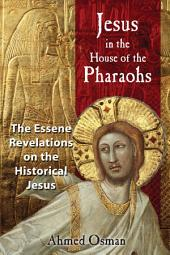 Jesus in the House of the Pharaohs: The Essene Revelations on the Historical Jesus, Edition 2