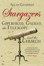 Stargazers: Copernicus, Galileo, the Telescope and the Church