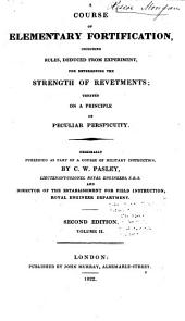 A Course of Elementary Fortification: Including Rules, Deduced from Experiment, for Determining the Strength of Revetments : Treated on a Principle of Peculiar Perspicuity : Originally Published as Part of a Course of Military Instruction, Volume 2