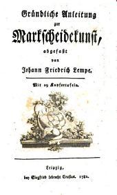 Gründliche Anleitung zur Markscheidekunst, abgefasst von Johann Friedrich Lempe... [Vorrede von J. F. W. Charpentier.].