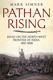Pathan Rising: Jihad on the North West Frontier of India 1897-1898
