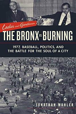 Ladies and Gentlemen  the Bronx Is Burning PDF