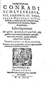 Haereticorum Catalogus: In Quo Maioristarum Argumenta repetuntur et refutantur ...
