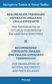 Rekomendata terminaro Esperanto-angla kaj angla-Esperanto por tradukantoj de oficialaj dokumentoj kaj gazetaraj komunikoj: Recommended Esperanto-English and English-Esperanto Terminology for Translators of Official Documents and Press Releases