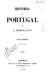 Historia de Portugal desde o começo da monarchia até o fim do reinado de Affonso III: Volume 1