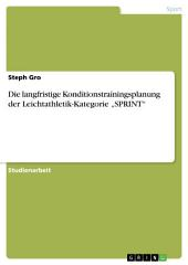"Die langfristige Konditionstrainingsplanung der Leichtathletik-Kategorie ""SPRINT"""
