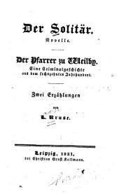Der Solitär: Novelle. Der Pfarrer zu Weilby; eine Criminalgeschichte aus dem sechszehnten Jahrhundert, zwei Erzählungen