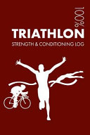 Triathlon Strength and Conditioning Log  Daily Triathlon Training Workout Journal and Fitness Diary for Triathlete and Coach   Notebook