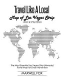 Travel Like a Local - Map of Las Vegas Strip (Black and White Edition): The Most Essential Las Vegas Strip (Nevada) Travel Map for Every Adventure