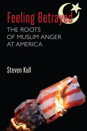Feeling Betrayed: The Roots of Muslim Anger at America