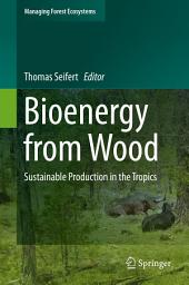 Bioenergy from Wood: Sustainable Production in the Tropics