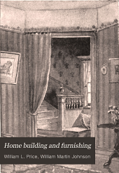 """Home Building and Furnishing: Being a Combined New Ed. of """"Model Houses for Little Money,"""""""
